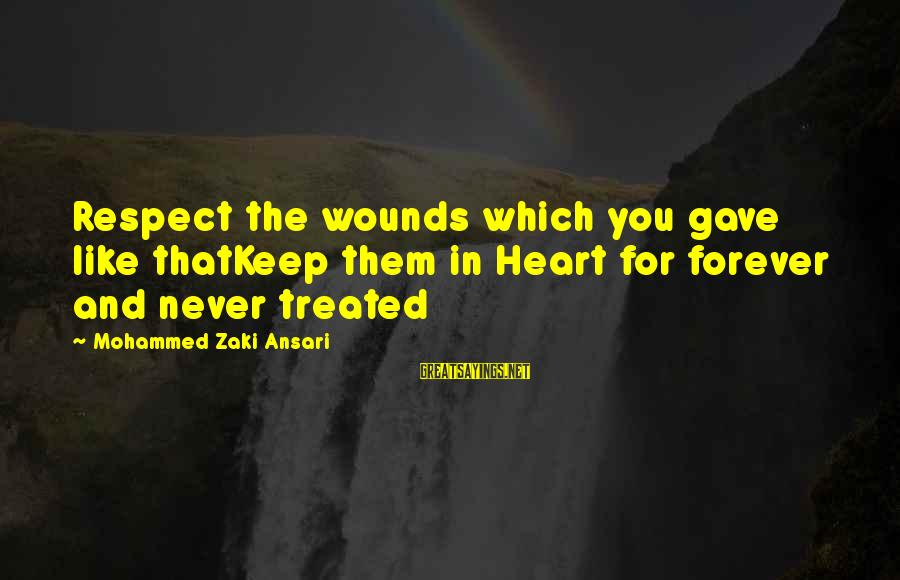I Love You Forever But Now Its Over Sayings By Mohammed Zaki Ansari: Respect the wounds which you gave like thatKeep them in Heart for forever and never