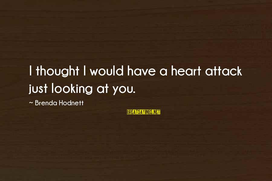 I Love You Thought Sayings By Brenda Hodnett: I thought I would have a heart attack just looking at you.