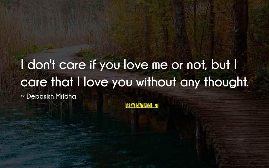 I Love You Thought Sayings By Debasish Mridha: I don't care if you love me or not, but I care that I love