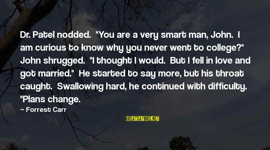"""I Love You Thought Sayings By Forrest Carr: Dr. Patel nodded. """"You are a very smart man, John. I am curious to know"""