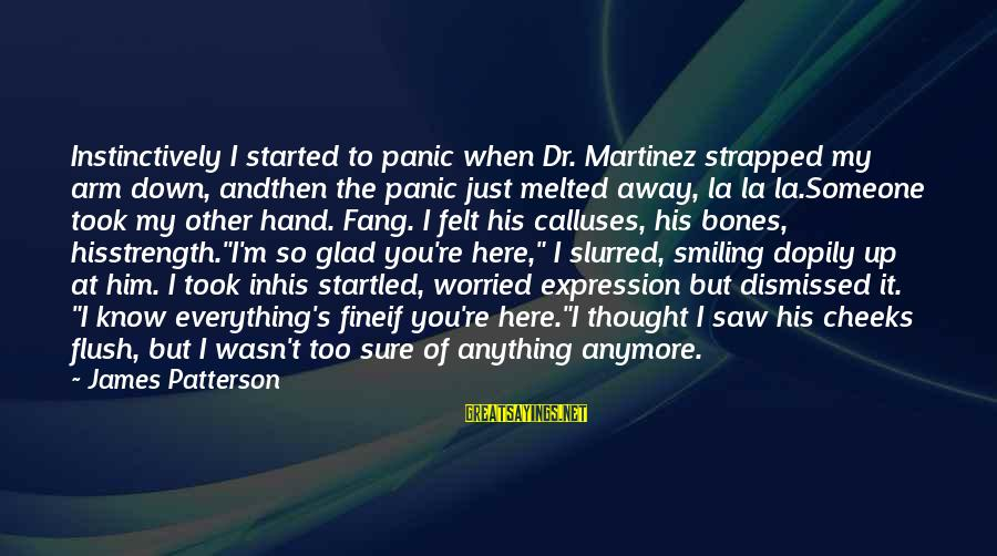 I Love You Thought Sayings By James Patterson: Instinctively I started to panic when Dr. Martinez strapped my arm down, andthen the panic