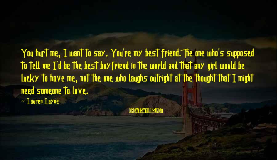 I Love You Thought Sayings By Lauren Layne: You hurt me, I want to say. You're my best friend. The one who's supposed