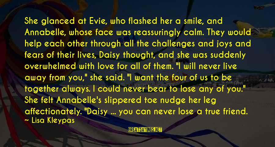 I Love You Thought Sayings By Lisa Kleypas: She glanced at Evie, who flashed her a smile, and Annabelle, whose face was reassuringly