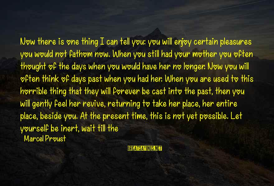 I Love You Thought Sayings By Marcel Proust: Now there is one thing I can tell you: you will enjoy certain pleasures you