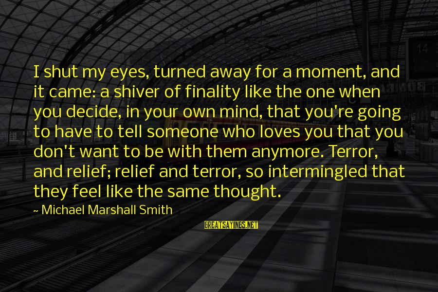 I Love You Thought Sayings By Michael Marshall Smith: I shut my eyes, turned away for a moment, and it came: a shiver of