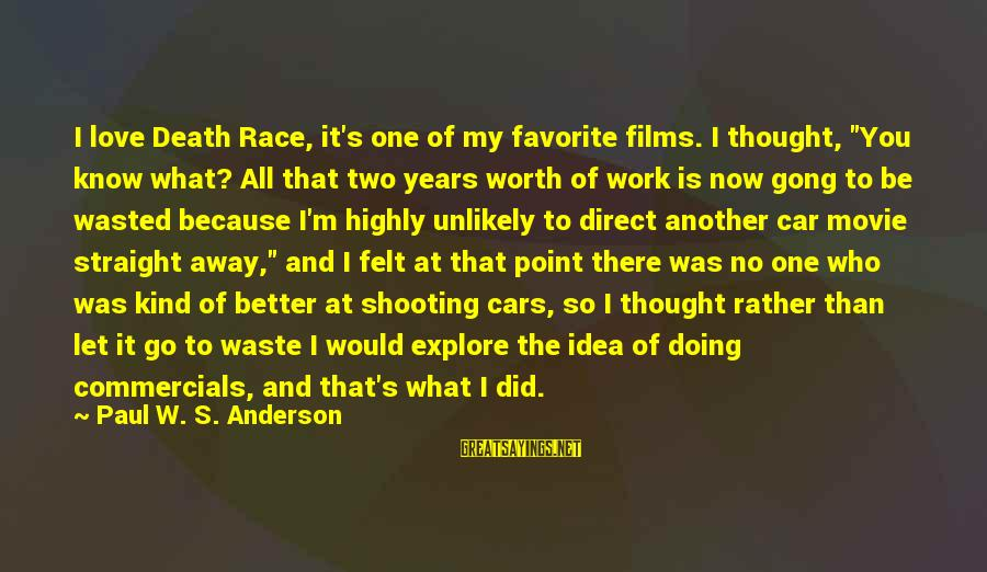 """I Love You Thought Sayings By Paul W. S. Anderson: I love Death Race, it's one of my favorite films. I thought, """"You know what?"""