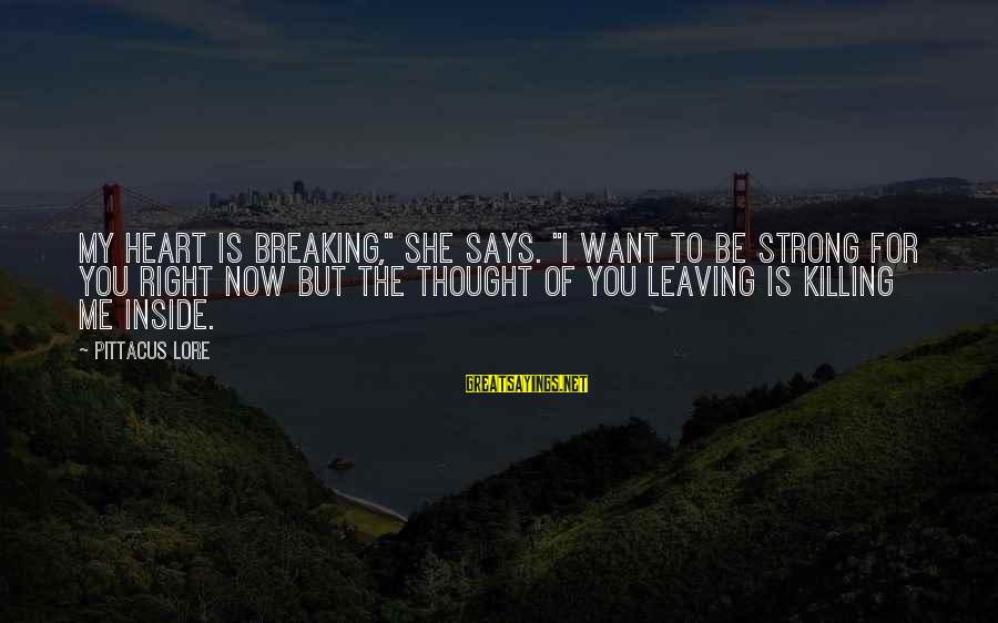 """I Love You Thought Sayings By Pittacus Lore: My heart is breaking,"""" she says. """"I want to be strong for you right now"""