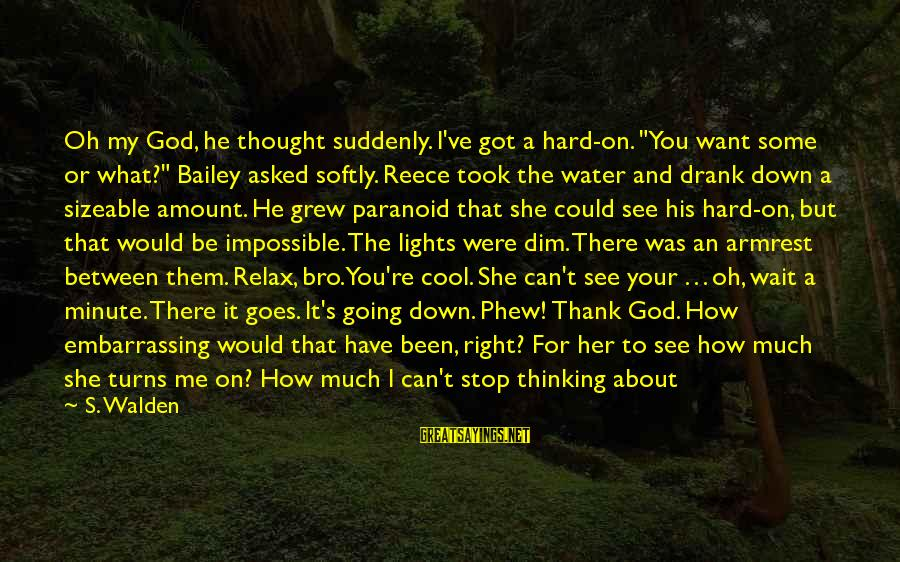 """I Love You Thought Sayings By S. Walden: Oh my God, he thought suddenly. I've got a hard-on. """"You want some or what?"""""""