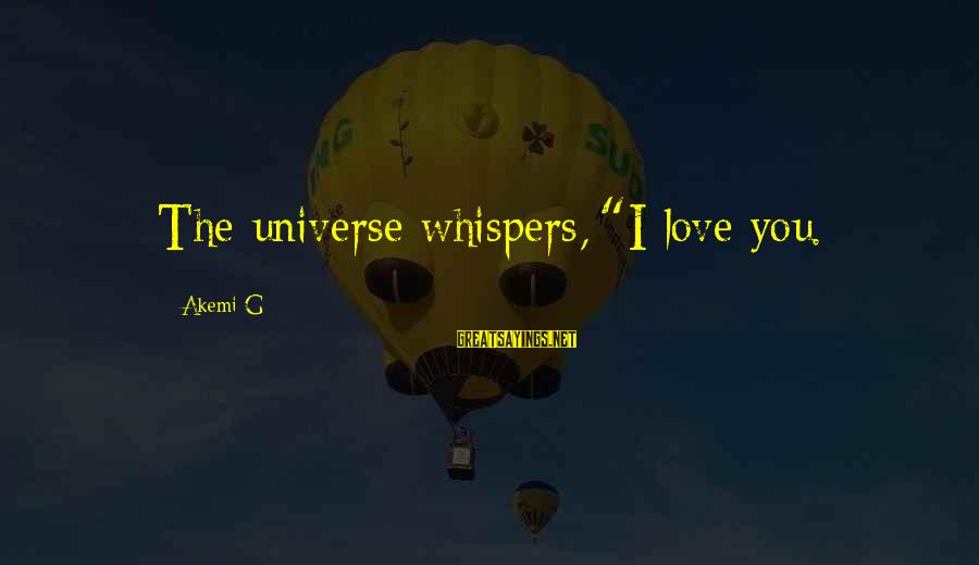 """I Love You Universe Sayings By Akemi G: The universe whispers, """"I love you."""