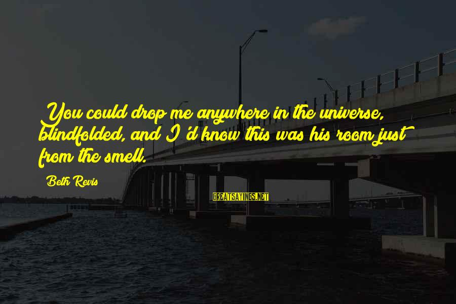 I Love You Universe Sayings By Beth Revis: You could drop me anywhere in the universe, blindfolded, and I'd know this was his