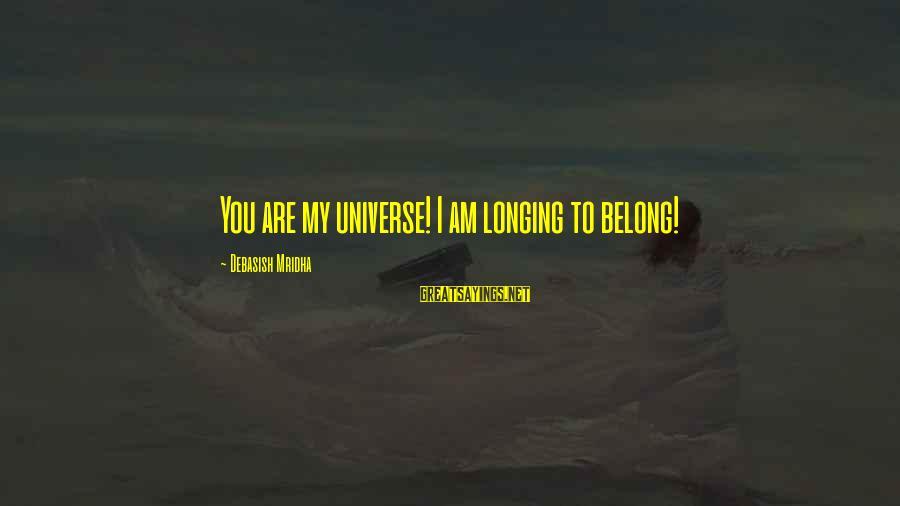 I Love You Universe Sayings By Debasish Mridha: You are my universe! I am longing to belong!