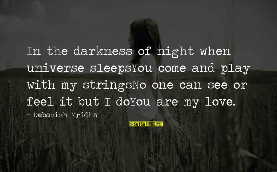 I Love You Universe Sayings By Debasish Mridha: In the darkness of night when universe sleepsYou come and play with my stringsNo one