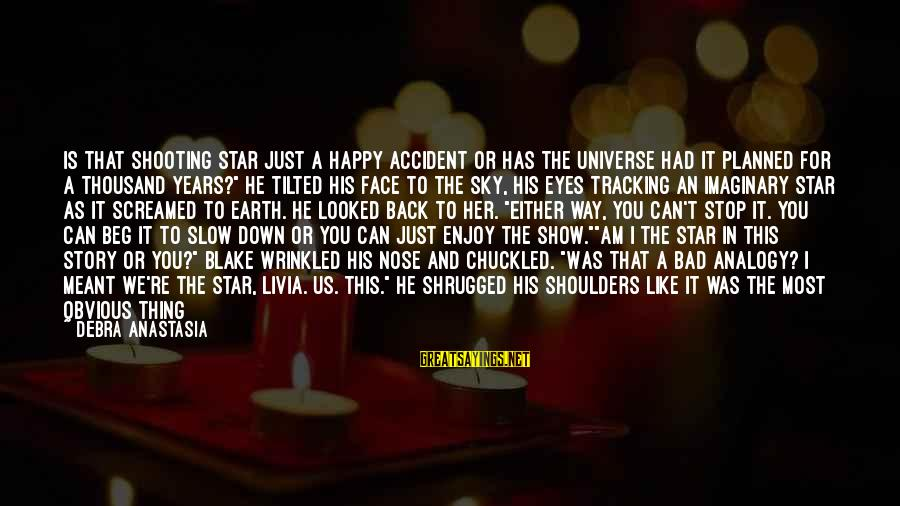 I Love You Universe Sayings By Debra Anastasia: Is that shooting star just a happy accident or has the universe had it planned