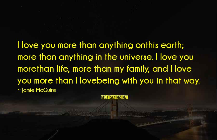 I Love You Universe Sayings By Jamie McGuire: I love you more than anything onthis earth; more than anything in the universe. I