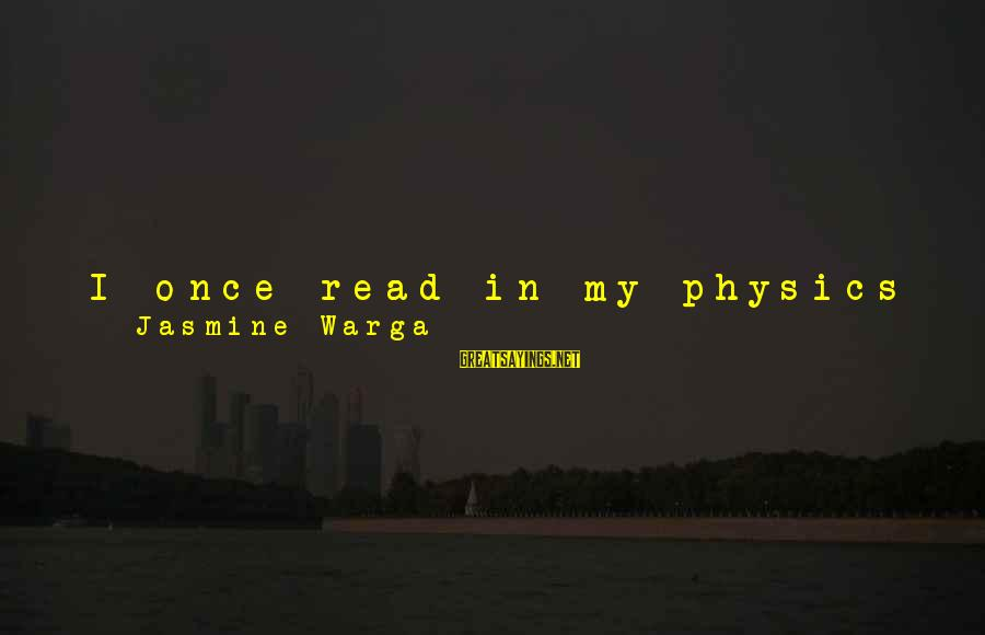 I Love You Universe Sayings By Jasmine Warga: I once read in my physics book that the universe begs to be observed, that