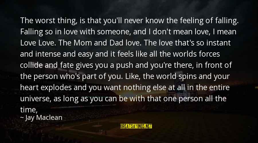 I Love You Universe Sayings By Jay Maclean: The worst thing, is that you'll never know the feeling of falling. Falling so in
