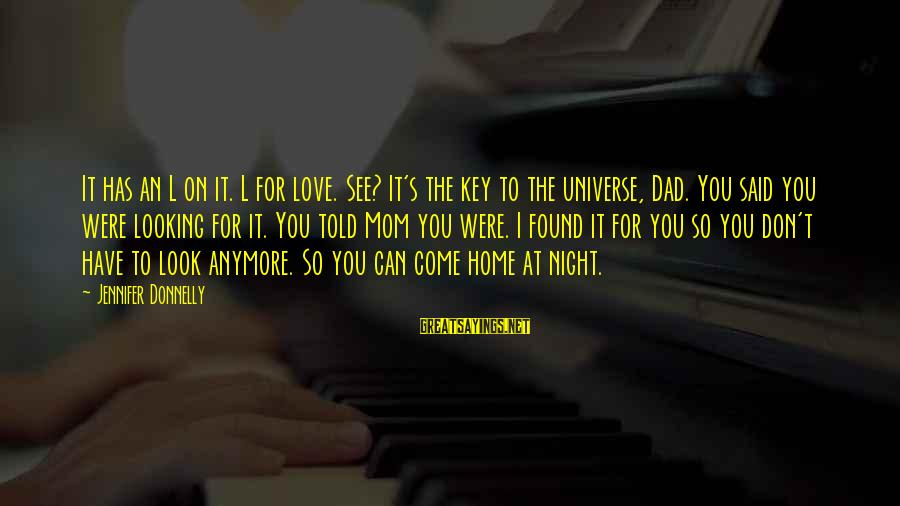 I Love You Universe Sayings By Jennifer Donnelly: It has an L on it. L for love. See? It's the key to the