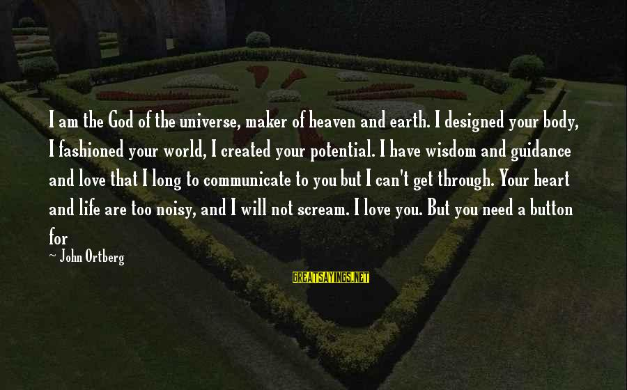 I Love You Universe Sayings By John Ortberg: I am the God of the universe, maker of heaven and earth. I designed your
