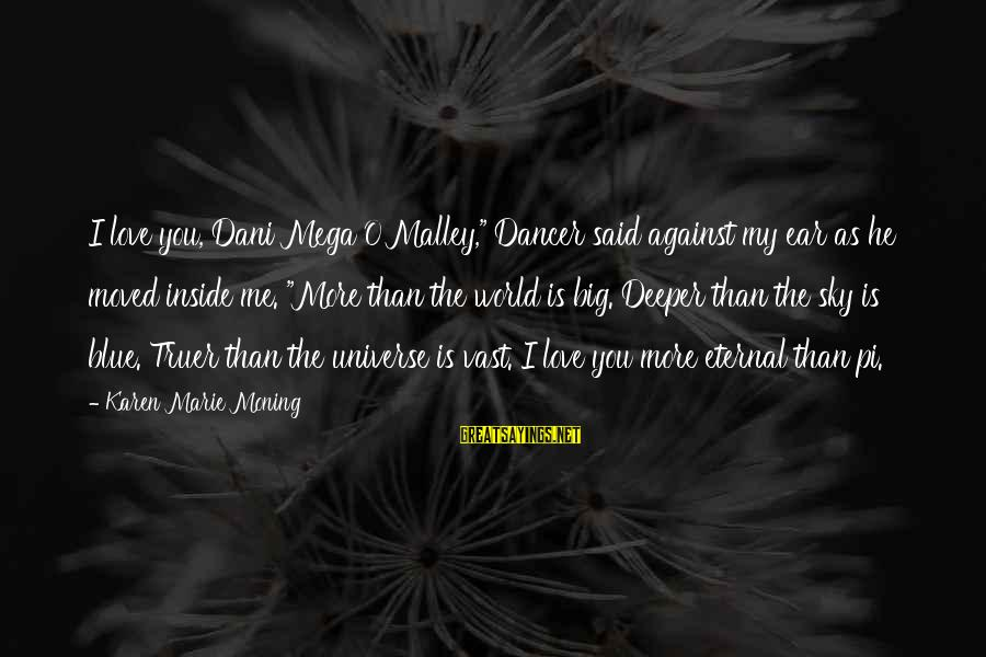 """I Love You Universe Sayings By Karen Marie Moning: I love you, Dani Mega O'Malley,"""" Dancer said against my ear as he moved inside"""