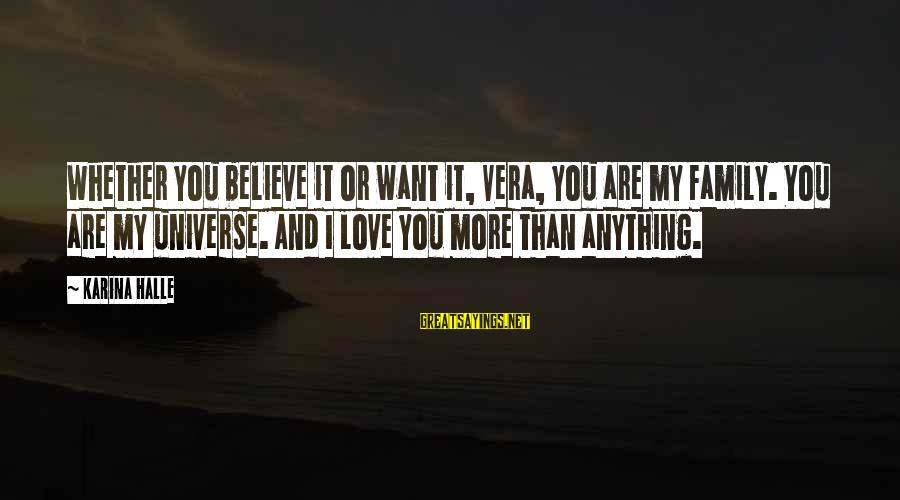 I Love You Universe Sayings By Karina Halle: Whether you believe it or want it, Vera, you are my family. You are my