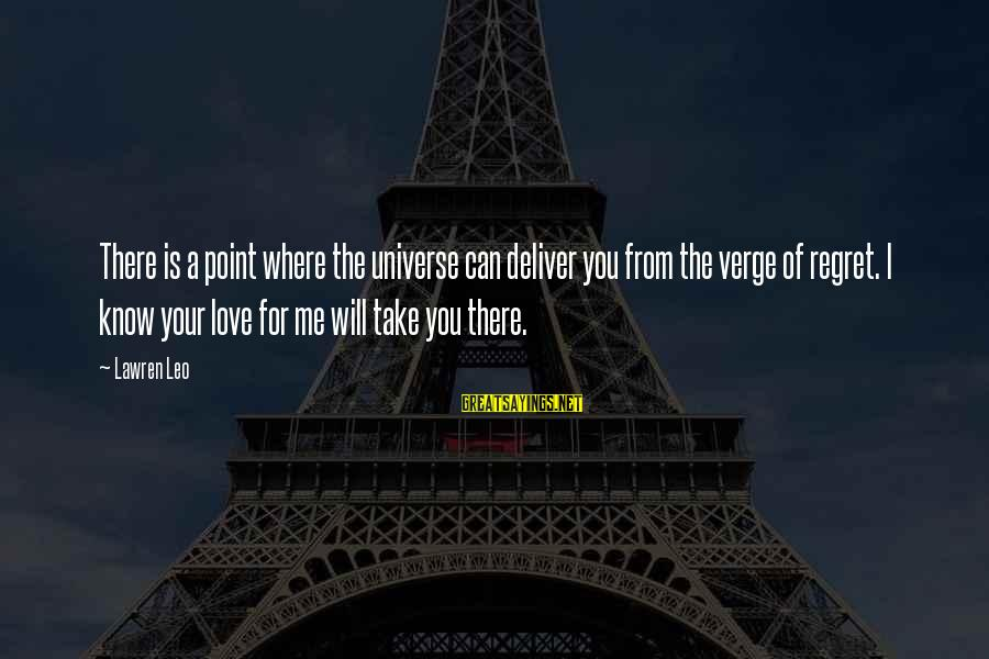 I Love You Universe Sayings By Lawren Leo: There is a point where the universe can deliver you from the verge of regret.