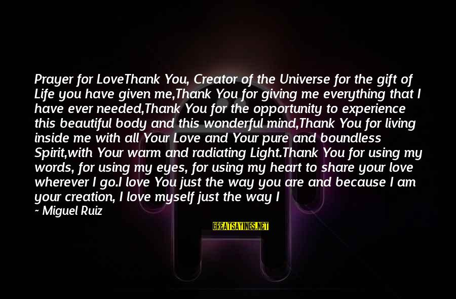 I Love You Universe Sayings By Miguel Ruiz: Prayer for LoveThank You, Creator of the Universe for the gift of Life you have