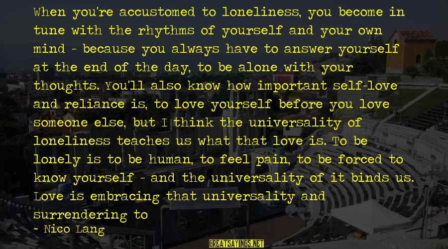 I Love You Universe Sayings By Nico Lang: When you're accustomed to loneliness, you become in tune with the rhythms of yourself and