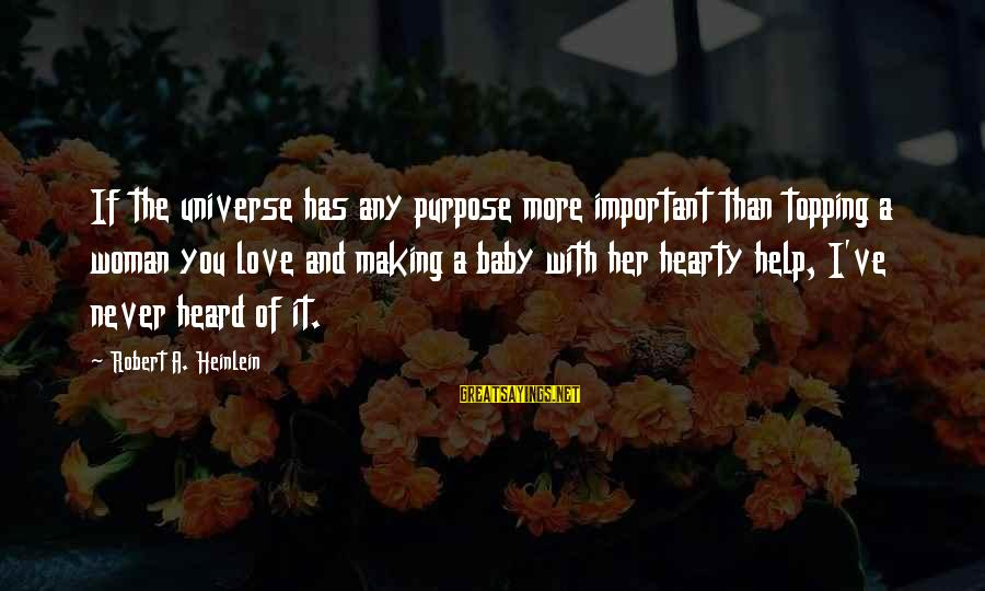 I Love You Universe Sayings By Robert A. Heinlein: If the universe has any purpose more important than topping a woman you love and