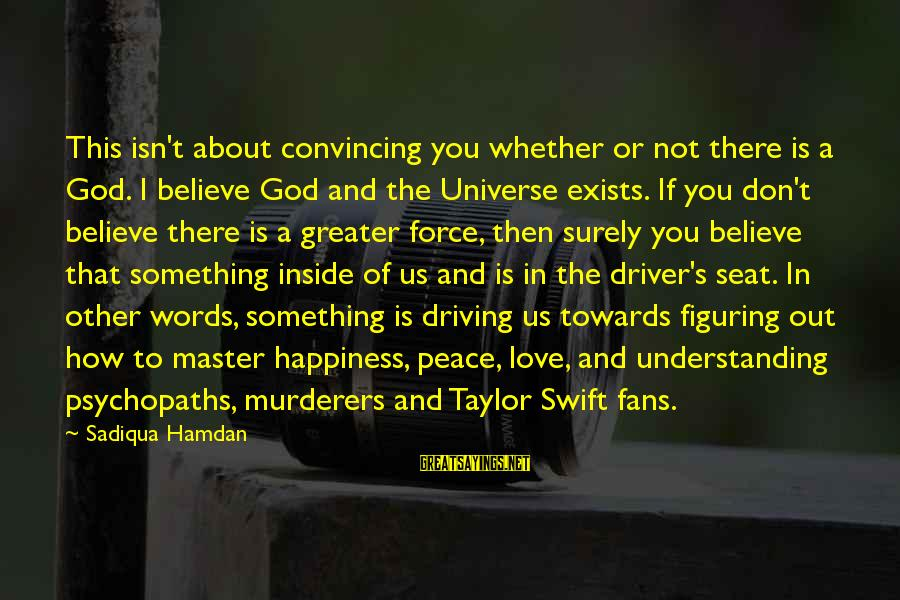 I Love You Universe Sayings By Sadiqua Hamdan: This isn't about convincing you whether or not there is a God. I believe God