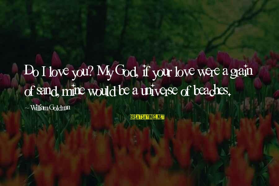 I Love You Universe Sayings By William Goldman: Do I love you? My God, if your love were a grain of sand, mine