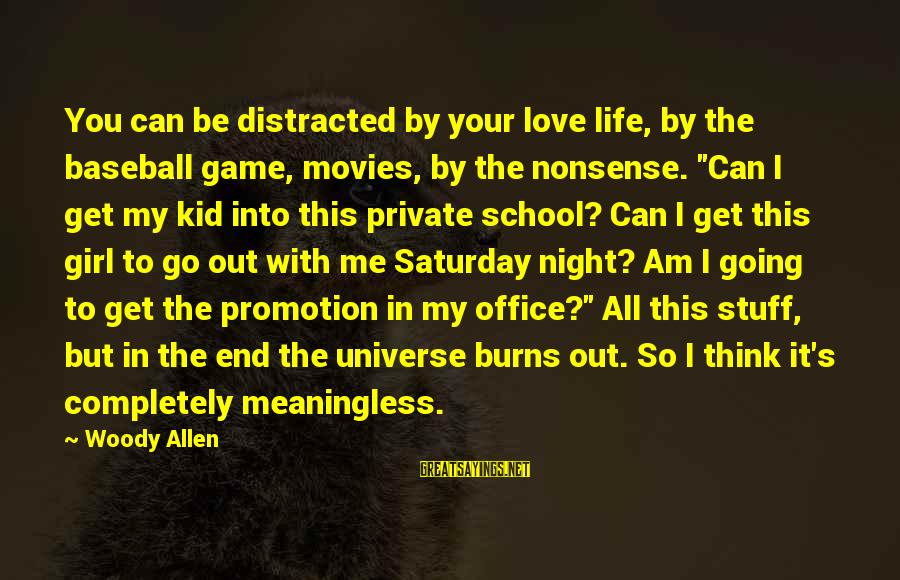 I Love You Universe Sayings By Woody Allen: You can be distracted by your love life, by the baseball game, movies, by the
