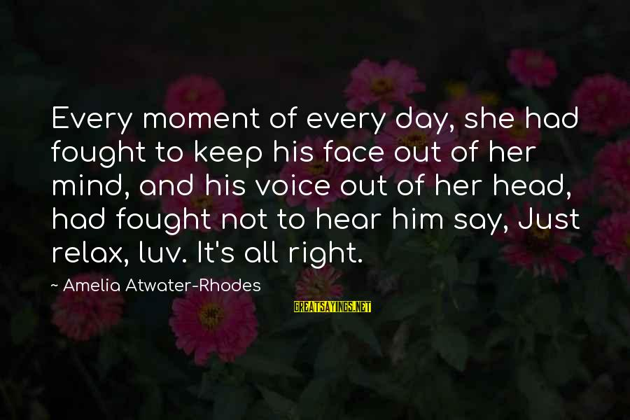 I Luv U Sayings By Amelia Atwater-Rhodes: Every moment of every day, she had fought to keep his face out of her