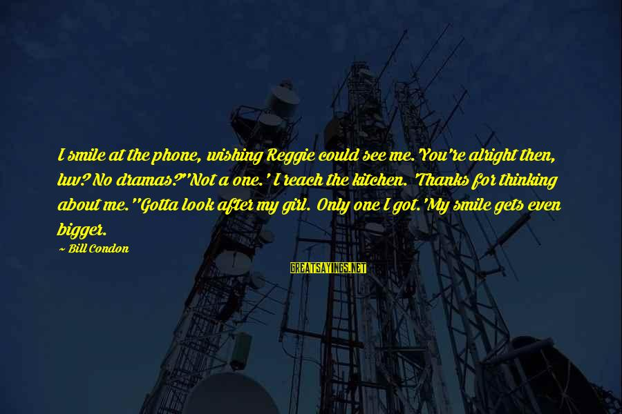 I Luv U Sayings By Bill Condon: I smile at the phone, wishing Reggie could see me.'You're alright then, luv? No dramas?''Not