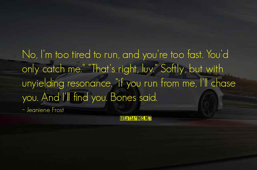 """I Luv U Sayings By Jeaniene Frost: No, I'm too tired to run, and you're too fast. You'd only catch me."""" """"That's"""