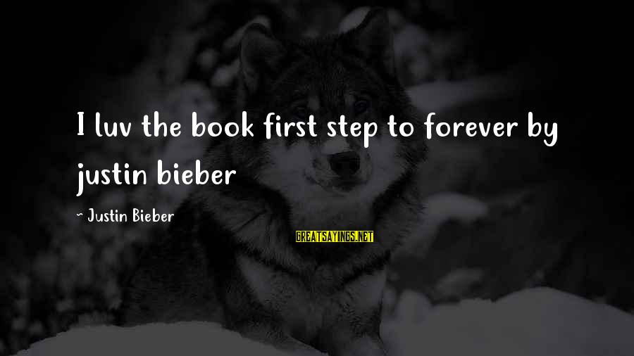 I Luv U Sayings By Justin Bieber: I luv the book first step to forever by justin bieber