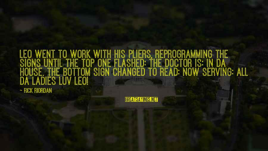 I Luv U Sayings By Rick Riordan: Leo went to work with his pliers, reprogramming the signs until the top one flashed: