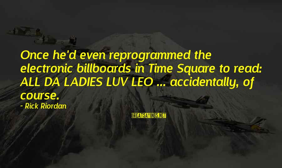 I Luv U Sayings By Rick Riordan: Once he'd even reprogrammed the electronic billboards in Time Square to read: ALL DA LADIES