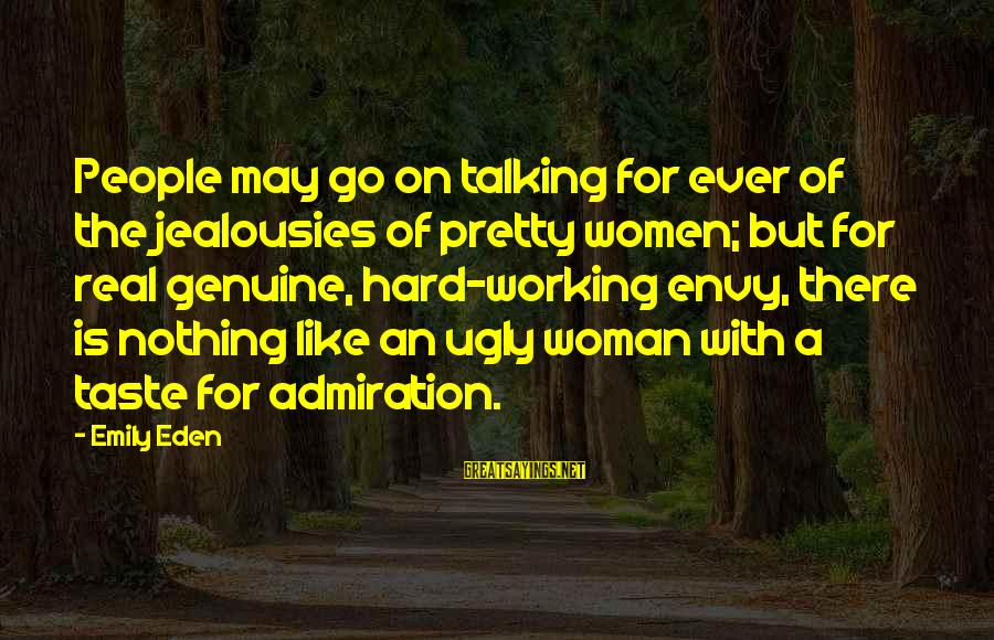 I May Be Ugly But Sayings By Emily Eden: People may go on talking for ever of the jealousies of pretty women; but for