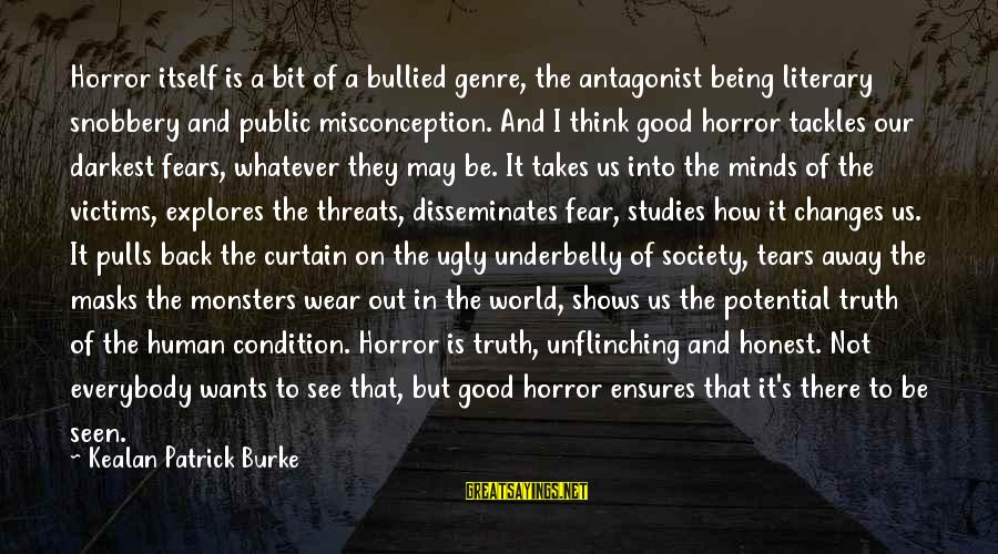I May Be Ugly But Sayings By Kealan Patrick Burke: Horror itself is a bit of a bullied genre, the antagonist being literary snobbery and
