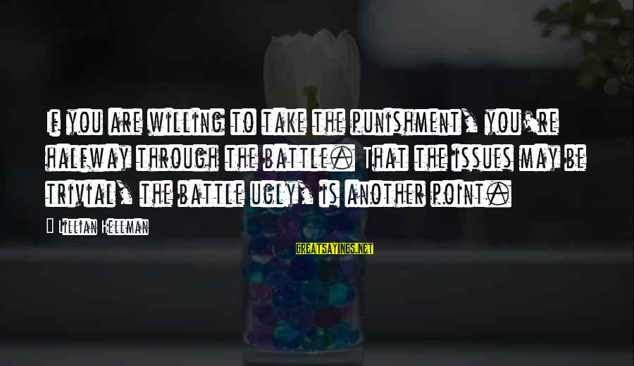 I May Be Ugly But Sayings By Lillian Hellman: If you are willing to take the punishment, you're halfway through the battle. That the