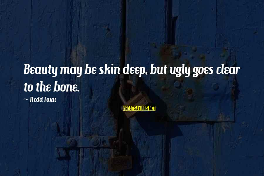 I May Be Ugly But Sayings By Redd Foxx: Beauty may be skin deep, but ugly goes clear to the bone.
