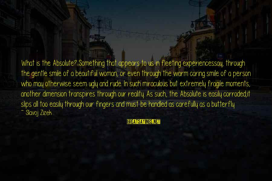 I May Be Ugly But Sayings By Slavoj Zizek: What is the Absolute? Something that appears to us in fleeting experiencessay, through the gentle