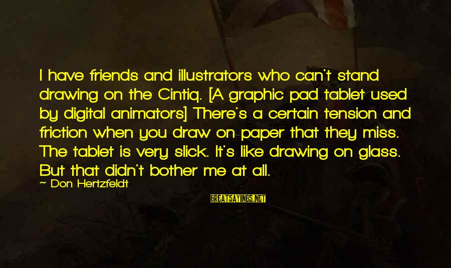 I Miss You But Can't Have You Sayings By Don Hertzfeldt: I have friends and illustrators who can't stand drawing on the Cintiq. [A graphic pad