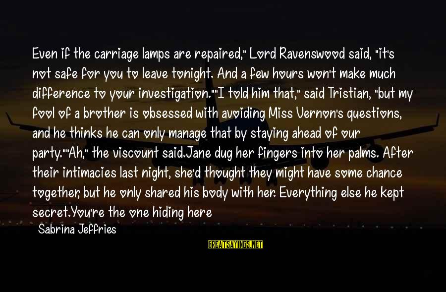"""I Miss You But Can't Have You Sayings By Sabrina Jeffries: Even if the carriage lamps are repaired,"""" Lord Ravenswood said, """"it's not safe for you"""