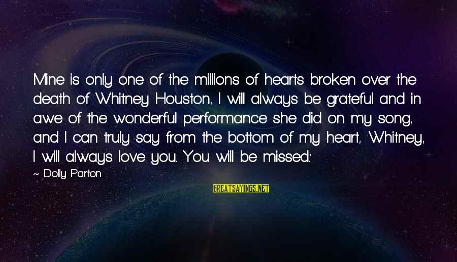 I Missed You My Love Sayings By Dolly Parton: Mine is only one of the millions of hearts broken over the death of Whitney