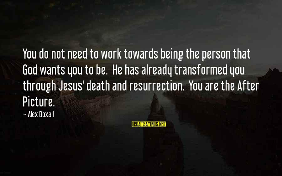 I Need You Now Picture Sayings By Alex Boxall: You do not need to work towards being the person that God wants you to