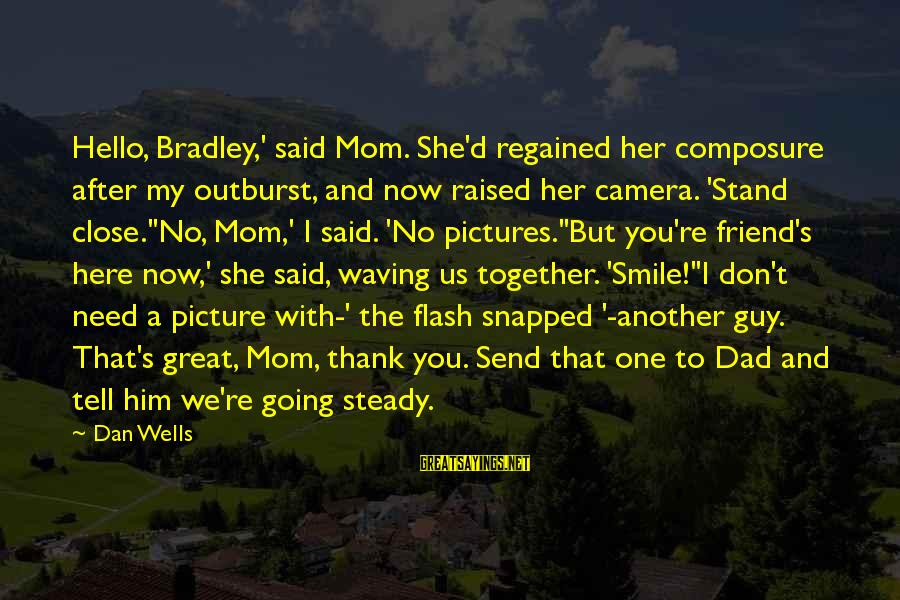 I Need You Now Picture Sayings By Dan Wells: Hello, Bradley,' said Mom. She'd regained her composure after my outburst, and now raised her