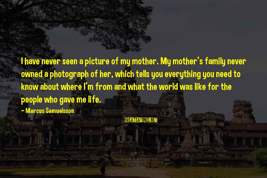 I Need You Now Picture Sayings By Marcus Samuelsson: I have never seen a picture of my mother. My mother's family never owned a