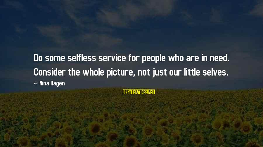 I Need You Now Picture Sayings By Nina Hagen: Do some selfless service for people who are in need. Consider the whole picture, not