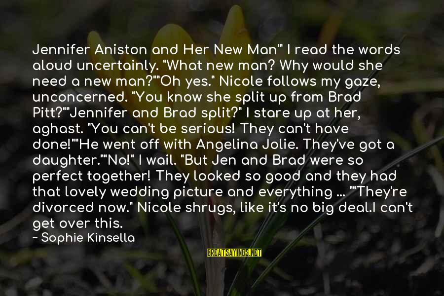 """I Need You Now Picture Sayings By Sophie Kinsella: Jennifer Aniston and Her New Man'"""" I read the words aloud uncertainly. """"What new man?"""